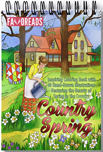 Country Spring: Inspiring Coloring Book with 40 Hand-Drawn Illustrations Featuring the Beauty of Spring in the Country (Inspirational Coloring Book) -