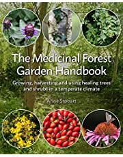 The Medicinal Forest Garden Handbook: Growing, Harvesting and Using Healing Trees and Shrubs in a Temperate Climate