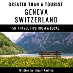Greater Than a Tourist: Geneva, Switzerland: 50 Travel Tips from a Local | Amali Kartika,Greater Than a Tourist