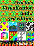 Fractals, Visualization and J, Clifford Reiter, 1430319801