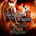 Sacrificed to the Dragon: Stonefire Dragons Book 1 Hörbuch von Jessie Donovan Gesprochen von: Matthew Lloyd Davies
