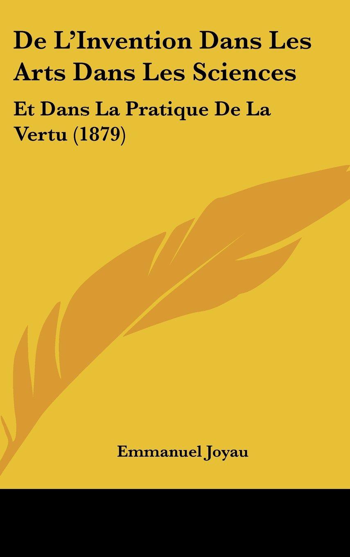 De L'Invention Dans Les Arts Dans Les Sciences: Et Dans La Pratique De La Vertu (1879) (French Edition) pdf