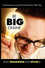Be Big Online: Understanding Successful Small Business Web Sites Paperback
