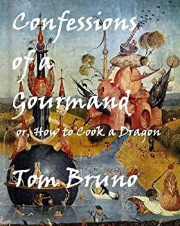 Confessions of a Gourmand, or How to Cook a Dragon by [Tom Bruno]