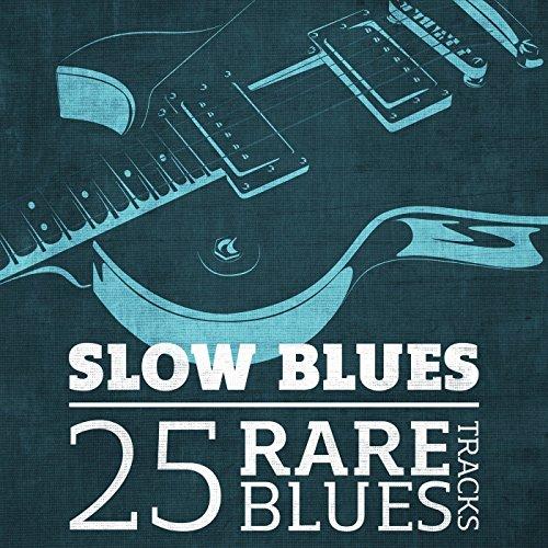 Slow Blues - 25 Rare Blues Tracks
