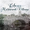 Life in a Medieval Village Audiobook by Frances Gies, Joseph Gies Narrated by Anne Flosnik