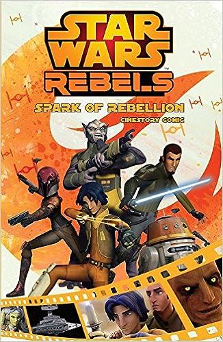 Spark Of Rebellion: A Star Wars Rebels Cinestory Comic Ebook Rar