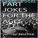 Fart Jokes for the Ages | Jeffrey Jeschke