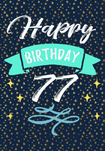 Happy Birthday 77: Birthday Books For Women, Birthday Journal Notebook For 77 Year Old For Journaling & Doodling, 7 x 10, (Birthday Keepsake Book)