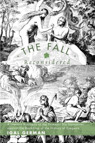 The Fall Reconsidered: A Literary Synthesis of the Primeval Sin Narratives against the Backdrop of the History of ()