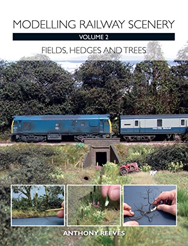 Modelling Railway Scenery Volume 2: Fields, Hedges and Trees