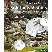 Sublimes Visions: Architectures Dans Les Alpes