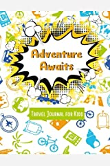 Adventure Awaits Travel Journal for Kids: Vacation Diary for Children:120+ Page Travel Journal (Fun Kids Travel Journals) (Volume 1) Paperback
