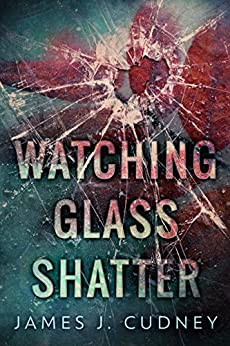 Watching Glass Shatter by [Cudney, James J.]