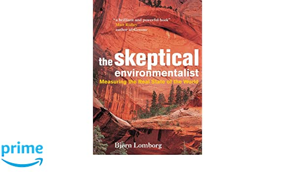 The Skeptical Environmentalist: Measuring the Real State of ...