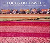 img - for Focus on Travel: Photographing Memorable Pictures of Journeys to New Places book / textbook / text book