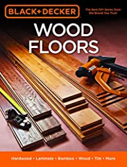 BLACK+DECKER Wood Floors is the definitive DIYers guide to everything you need to know about installing, repairing, and maintaining wood, engineered wood, and laminate floors. Solid wood, engineered wood, or laminate floors ca...