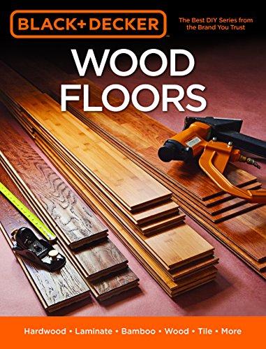 Black & Decker Wood Floors: Hardwood - Laminate - Bamboo - Wood Tile - and More (Kits Patio Pavers)