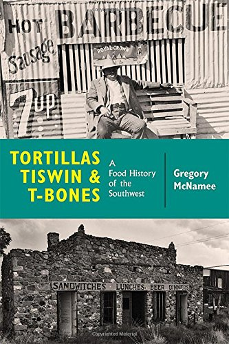 Tortillas, Tiswin, and T-Bones: A Food History of the Southwest (Christmas For Traditions Mexico)