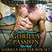 Shifter Romance: Gorilla Passion: Two Part Gorilla Shifter Box Set | Cynthia Mendoza
