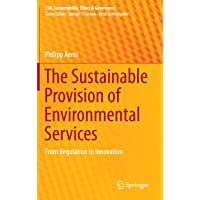 The Sustainable Provision of Environmental Services: From Regulation to Innovation