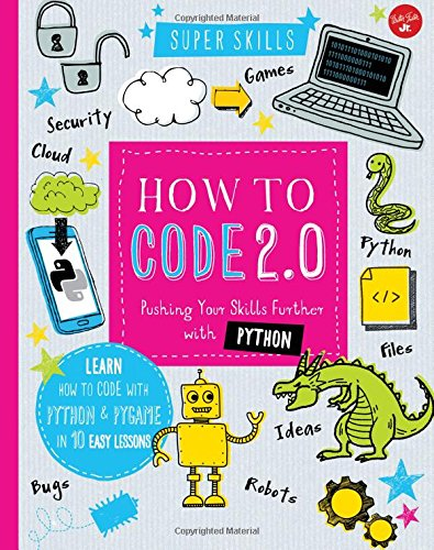 Book cover of How to Code 2.0: Pushing Your Skills Further with Python: Learn how to code with Python and Pygame in 10 Easy Lessons (Super Skills) by Elizabeth Tweedale