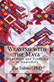 Weaving with the Maya: Innovation and Tradition in Guatemala