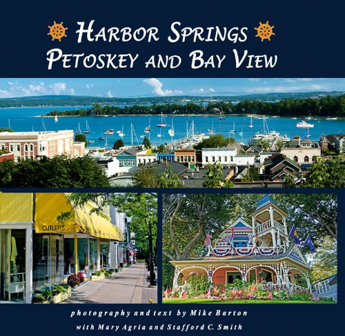 Harbor Springs, Petoskey and Bay View by Barton, Mike with Mary Agria and Stafford C. Smith (2010) Hardcover (Little Bay Michigan Traverse)