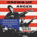 Grown-up Anger: The Connected Mysteries of Bob Dylan, Woody Guthrie, and the Calumet Massacre of 1913 Audiobook by Daniel Wolff Narrated by Dennis Boutsikaris