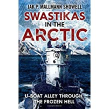 Swastikas in the Arctic: U-boat Alley through the Frozen Hell by Jak P Mallmann Showell (2014-11-19)