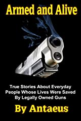 Armed and Alive: True Stories About Everyday People Whose Lives Were Saved By Legally Owned Guns (The Prepared Citizen) Paperback