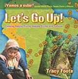 Let's Go Up! Climbing Machu Picchu, Huayna Picchu and Putucusi or A Peru Travel Trip Hiking One of the Seven Wonders of the World: An Inca City Discovered by Hiram Bingham High in the Andes Mountains