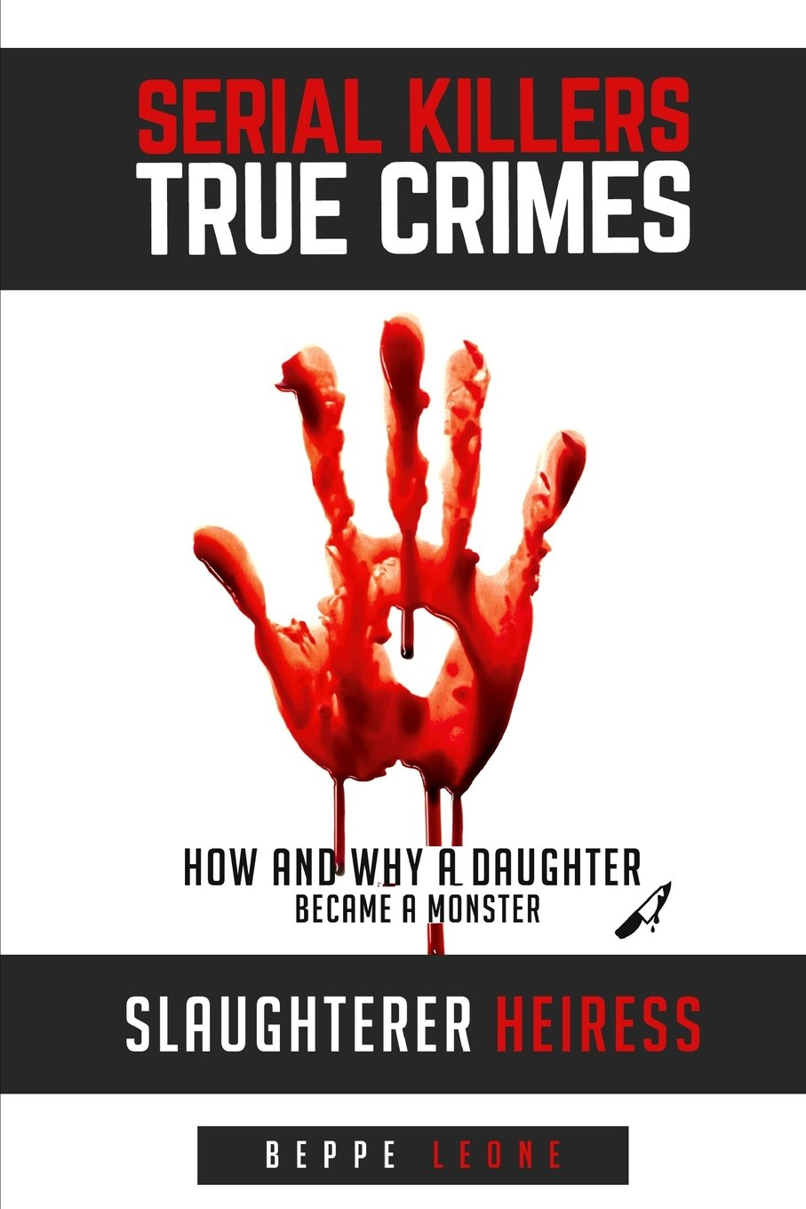 Serial Killers True Crime 2017: Slaughterer heiress: How and why a daughter became a monster
