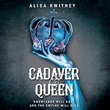 Cadaver & Queen Audiobook by Alisa Kwitney Narrated by Saskia Maarleveld