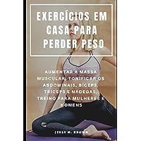 Exercícios Em Casa Para Perder Peso: Aumentar a Massa Muscular, Tonificar OS Abdominais, Bíceps, Tríceps E Nádegas, Treino Para Mulheres E Homens