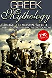 Greek Mythology 2nd Edition: Discover the Fascinating World of Greek Gods, Heroes, Myths and Folklore: Ancient Greece, Titans, Gods, Zeus, Hercules, Greek ... Titans, Gods, Zeus, Hercules Book 1)