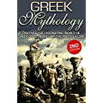 Greek Mythology 2nd Edition: Discover the Fascinating World of Greek Gods, Heroes, Myths and Folklore: Ancient Greece, Titans, Gods, Zeus, Hercules, Greek … Titans, Gods, Zeus, Hercules Book 1)