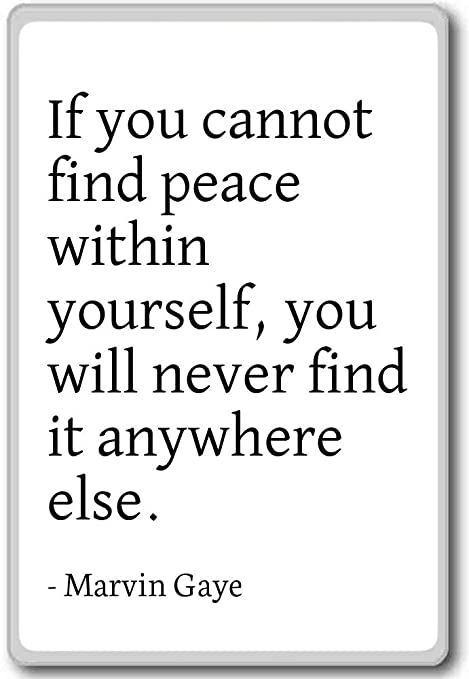 If You Cannot Find Peace Within Yourself You W Marvin Gaye