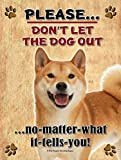 Shiba Inu - Don't Let The Dog Out... 9X12 Realistic Pet Image New Aluminum Metal Outdoor Dog Pet Sign. Will Not Rust!