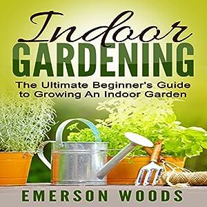 Indoor gardening the ultimate beginner 39 s for Indoor gardening amazon