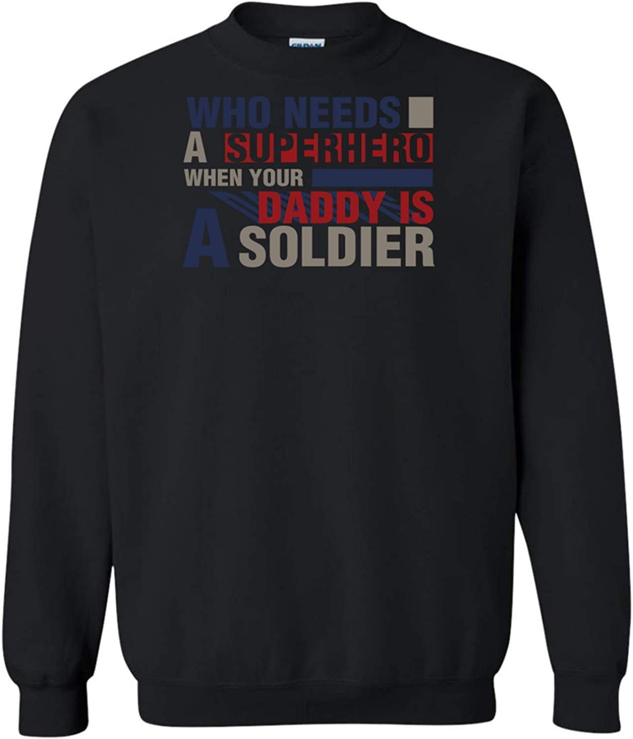 Who Needs A Superhero When Your Daddy is A Soldier Gifts Sweatshirt