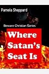 WHERE SATAN'S SEAT IS: Beware Christian Series Kindle Edition