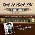 This Is Your FBI, Collection 1 Radio/TV Program by  Black Eye Entertainment Narrated by  full cast