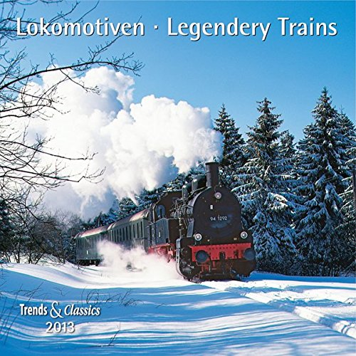 Lokomotiven - Legendary Trains 2013. Trends & Classics Kalender
