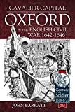 Cavalier Capital: Oxford in the English Civil War 1642–1646 (Century of the Soldier Series - Warfare C 1618-1721)