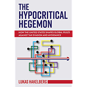 The Hypocritical Hegemon: How the United States Shapes Global Rules against Tax Evasion and Avoidance (Cornell Studies…
