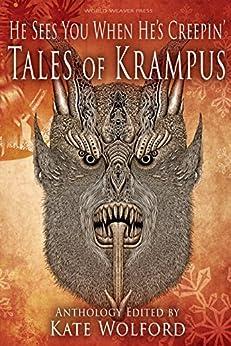 He Sees You When He's Creepin': Tales of Krampus by [Wolford, Kate, Grimm, Steven, Redmond, Lissa Marie, Davis, Anya J., Hagadorn, E.J., Baxter, Ross, Brewka-Clark, Nancy, Showbrook, Tamsin, Eastick, E.M., Tulli, Jude]