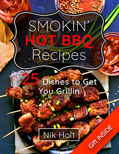 Smoking hot bbq recipes: 25 dishes to get your grilling by [Holt, Nik]