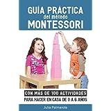Guía práctica del Método Montessori: Con más de 100 actividades para hacer en casa de 0 a 6 años (Libros de Actividades Monte