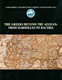 The Greeks Beyond the Aegean: From Marseilles to Bactria